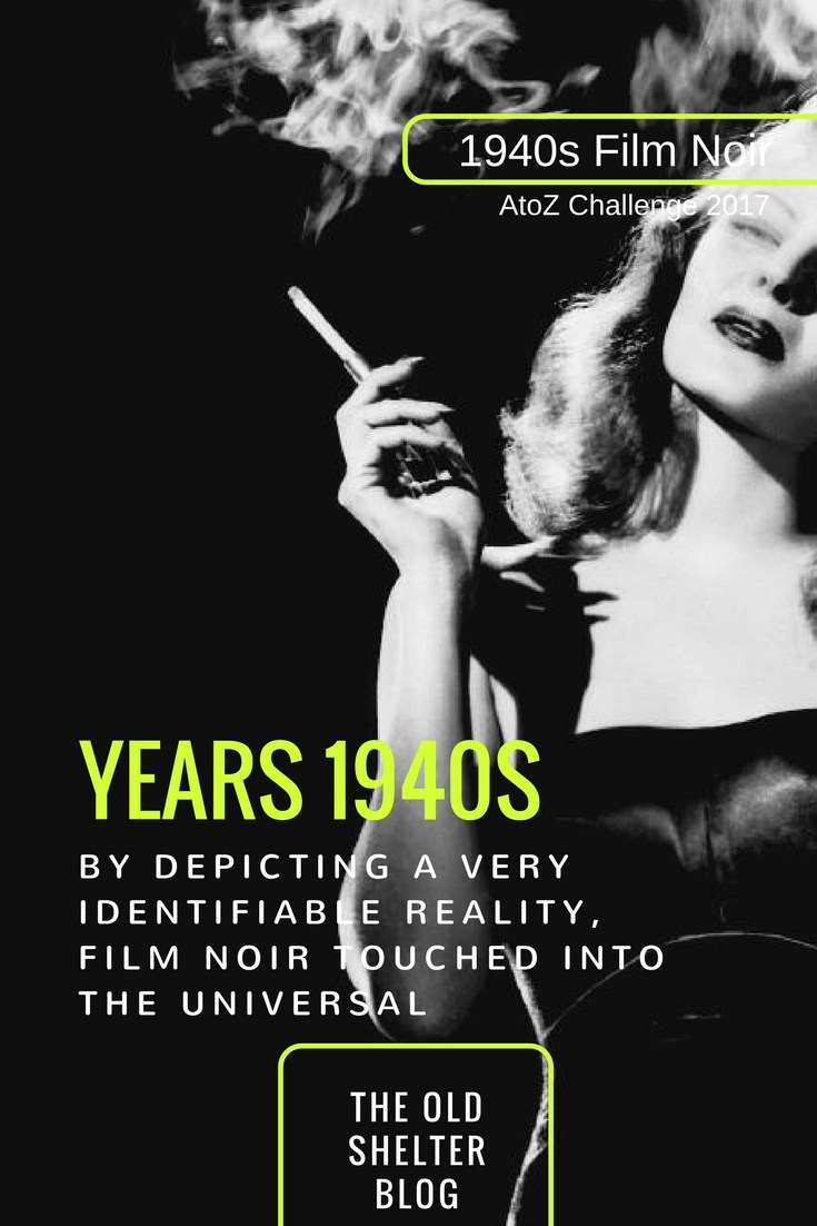 1940s Film Noir - YEARS 1940s (AtoZ Challenge 2017) - Although film noir bears the marks of a very specific historical and social reality, it broke those walls to touch into the universal of the human soul