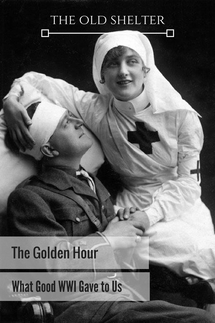 The Golden Hour - What Good WWI Gave to Us - WWI, awful as it was, produced unforeseen positive results, too. One of these serendipitous results was a huge leap forward in medical science
