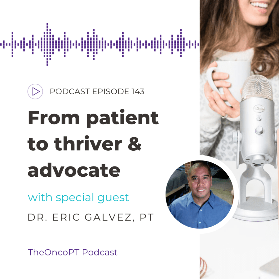 Ep. 143: From patient to thriver & advocate with special guest Dr. Eric Galvez, PT.  TheOncoPT Podcast.  Headshot of Dr. Eric Galvez, PT.  Background image of brown-haired woman with white mug in hands, sitting behind silver microphone.