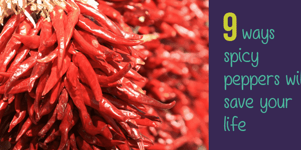 spicy peppers will save your life