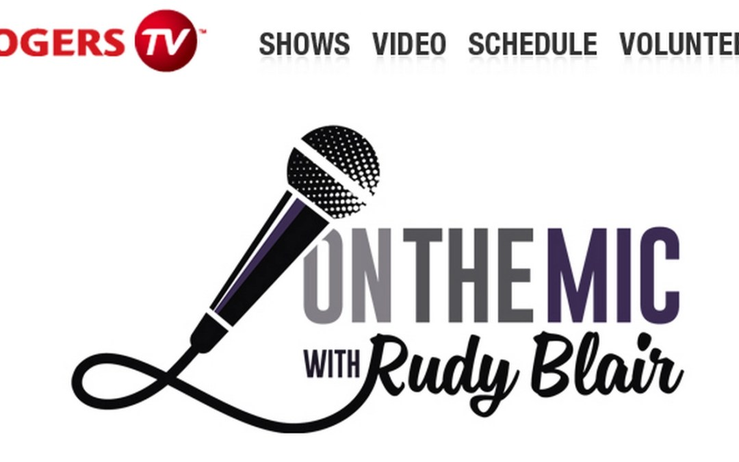 Interview – On The Mic with Rudy Blair (Rogers TV)