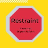Restraint, Key Trait Of Great Leaders