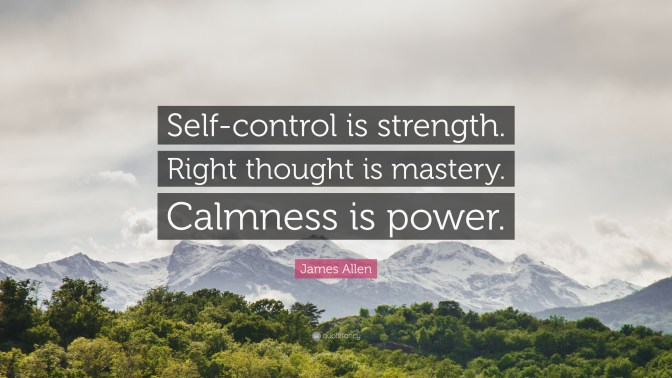 371278-James-Allen-Quote-Self-control-is-strength-Right-thought-is