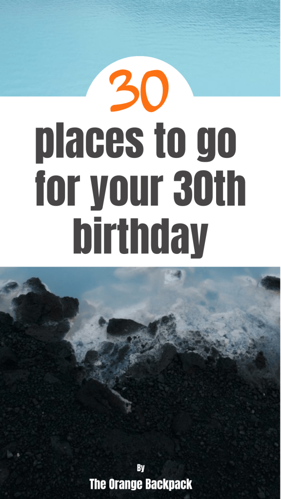 30 places to go for your 30th birthday pin