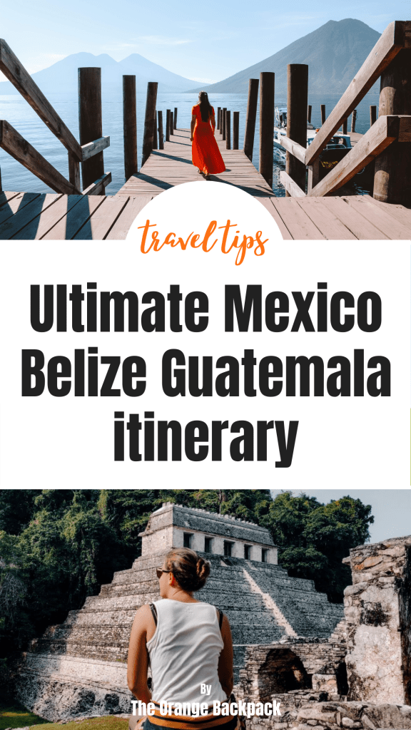 Mexico Belize Guatemala itinerary backpacking Central America