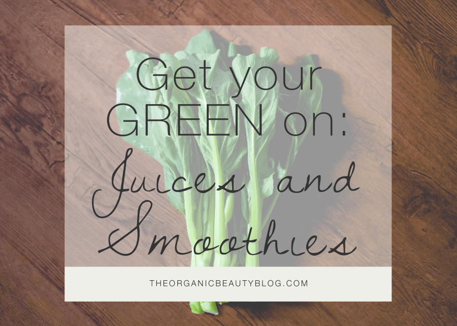 Get Your Green On Juices and Smoothies | The Organic Beauty Blog