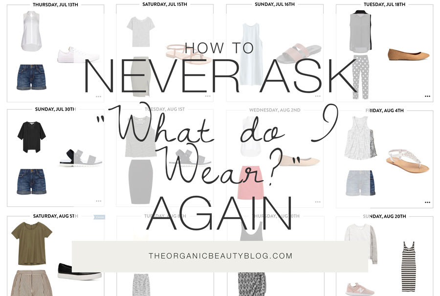 Never Ask What Do I Wear Again | The Organic Beauty Blog