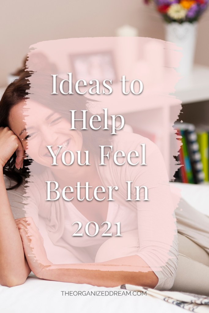 Ideas to Help You Feel Better in 2021