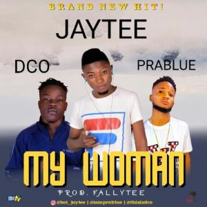 [MUSIC]: MY WOMAN – JAY TEE FT. DCO & PRABLUE