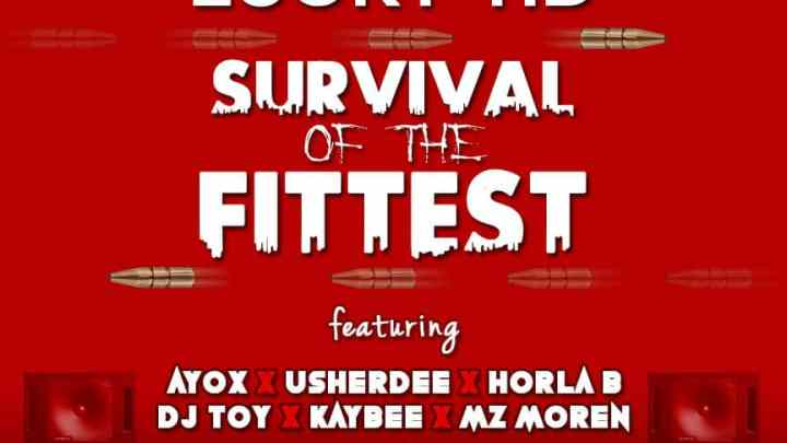 "[OSMA 2019] Lucky HD ft. Ayox, Usherdee, Horla B, Dj Toy,  Kaybee and Mz moren – ""Survival Of The Fittest"""
