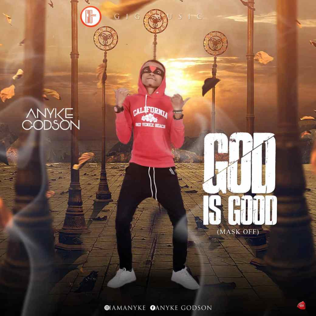 05bfe6e4216ff God is Good is the third singles from Anyke Godson under GIG MUSIC.in this  song He Used indigen or ethnic languages which is the combination of  Yoruba, ...