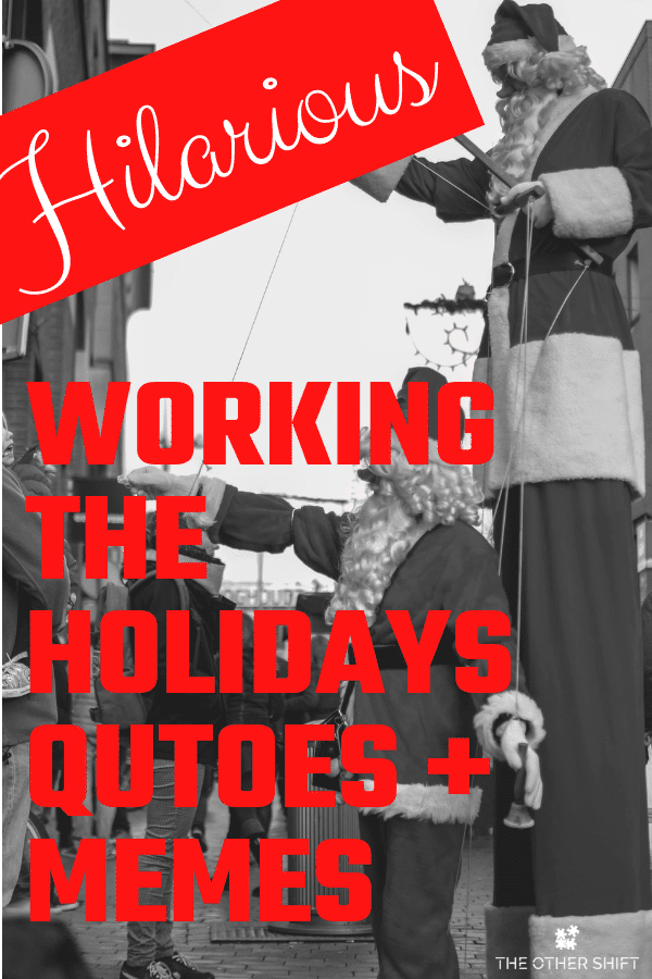 14 Hilarious Shift Work Quotes About Working The Holidays The