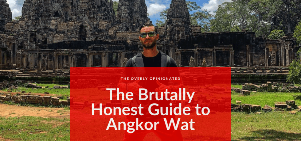 The Brutally Honest Guide to Angkor Wat