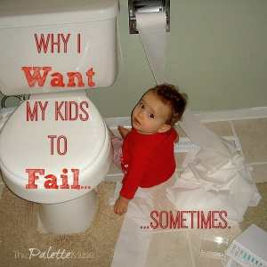 Why I Want My Kids to Fail...Sometimes. ThePaletteMuse.com