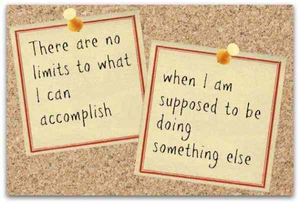 There are no limits to what I can accomplish when I am supposed to be doing something else.