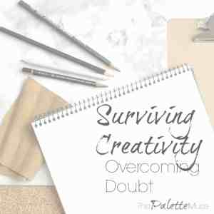 Surviving Creativity – Overcoming Doubt