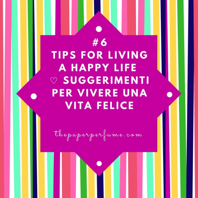 #6 tips for living a happy life ♡ Suggerimenti per vivere una vita felice