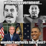 Without government, wouldn't warlords take over?