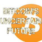 Bitcoin's Uncertain Future