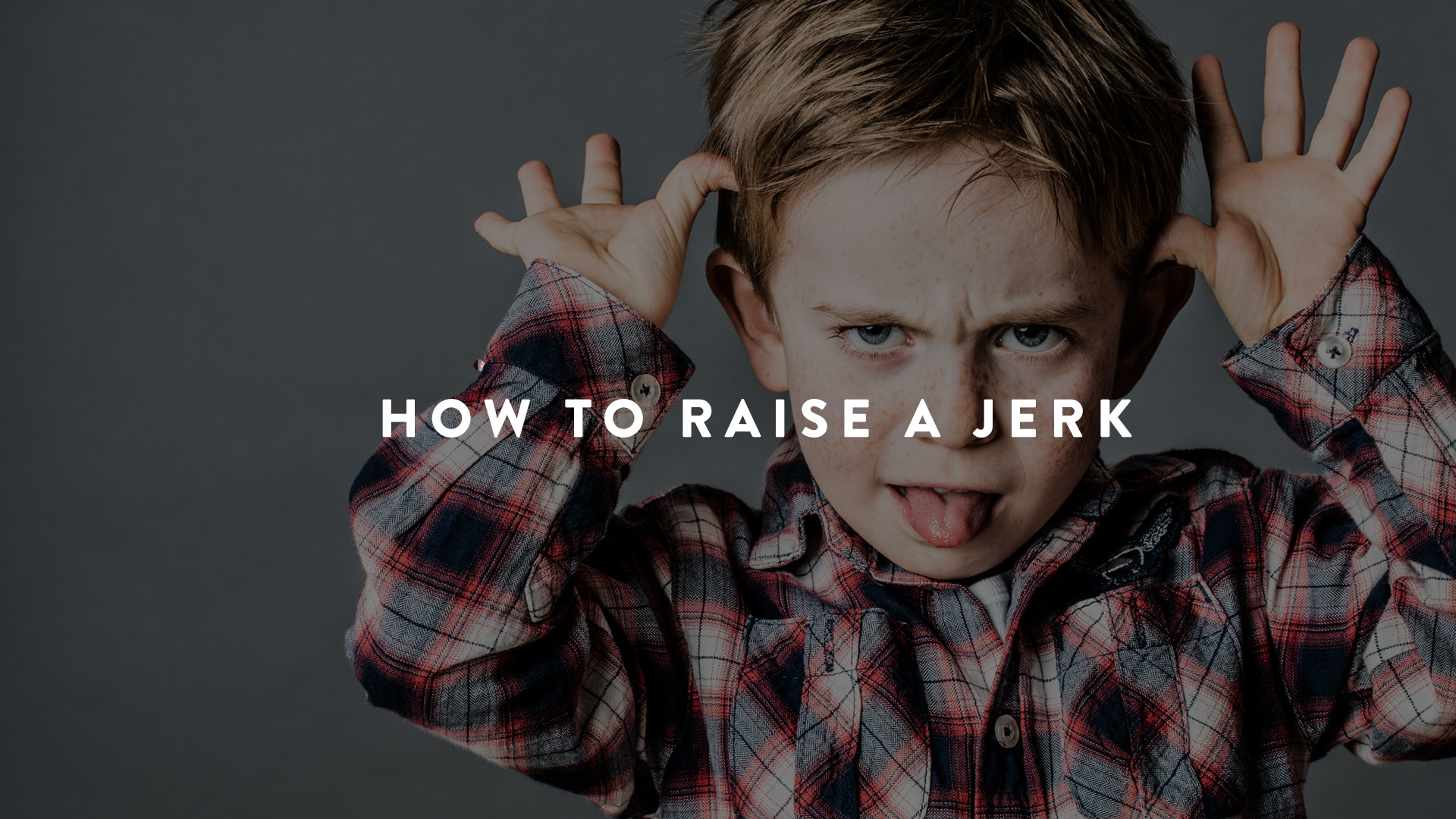 How to raise a jerk