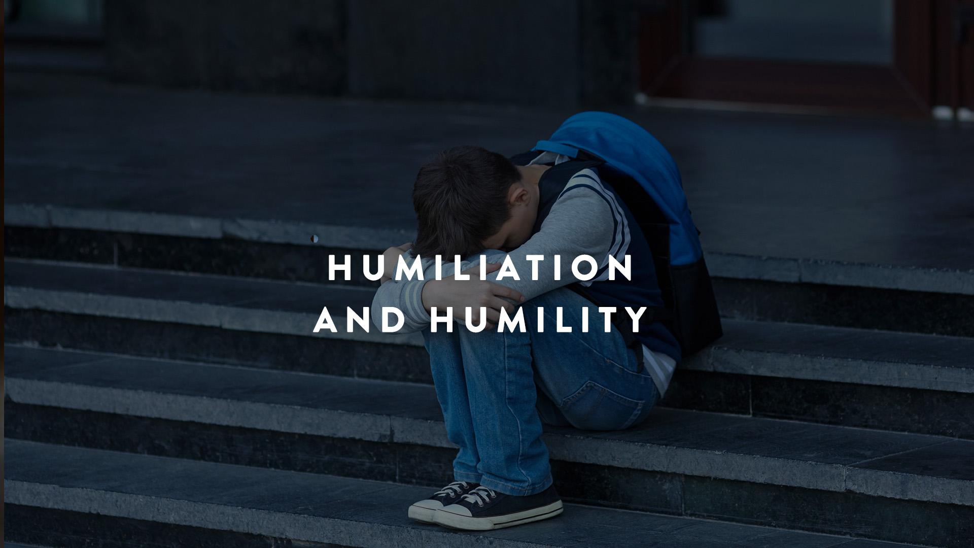 Humiliation and humility