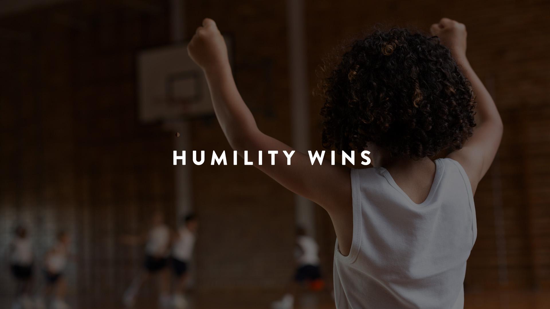 Humility wins