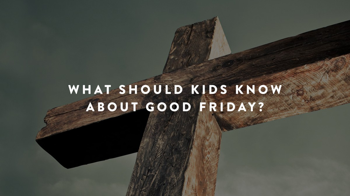 What Should Kids Know About Good Friday?