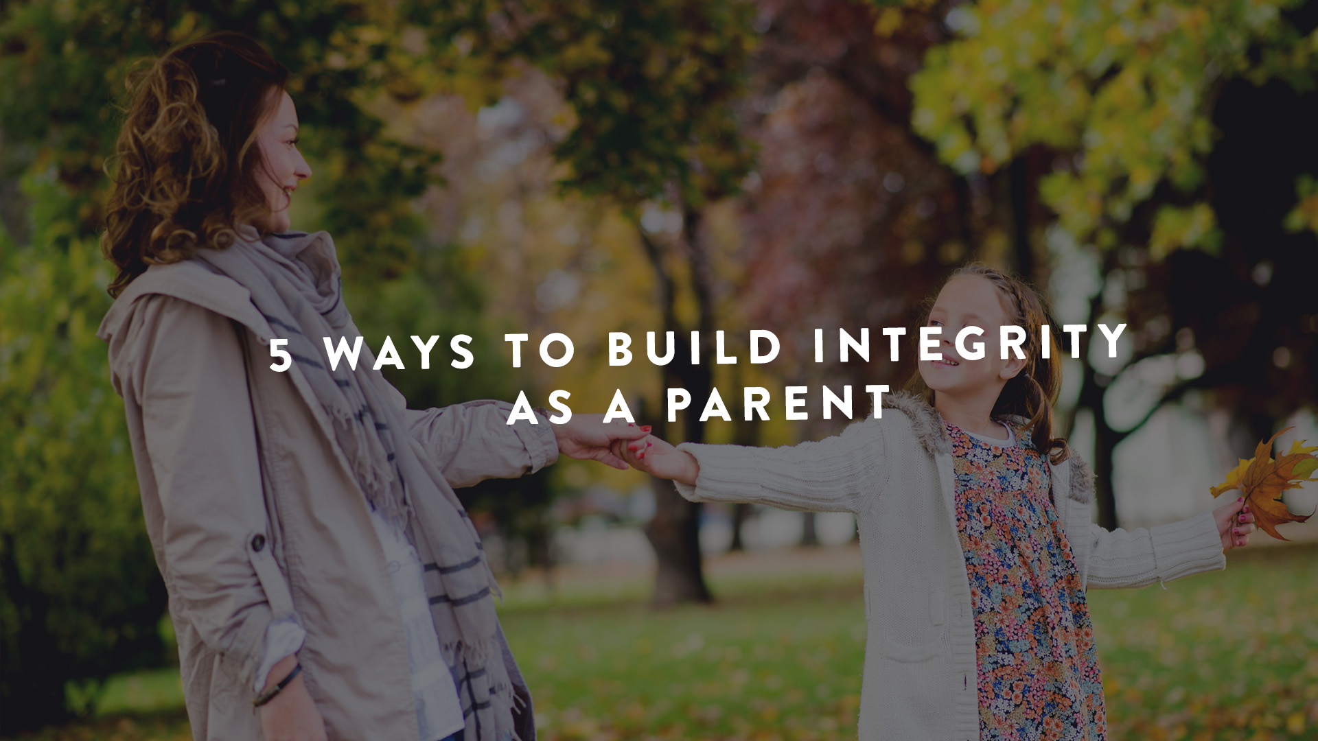 5 Ways to Build integrity as a parent