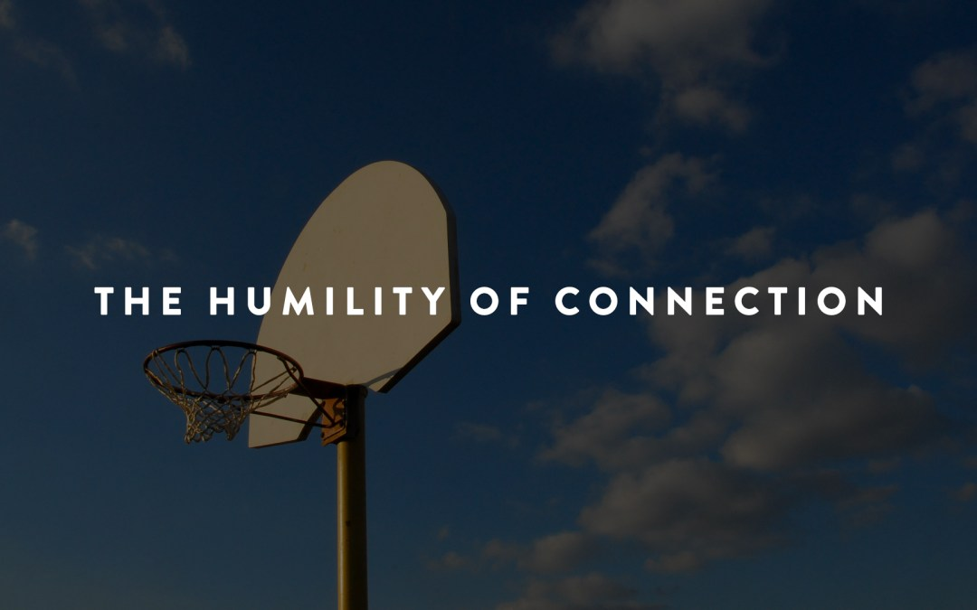 The Humility of Connection
