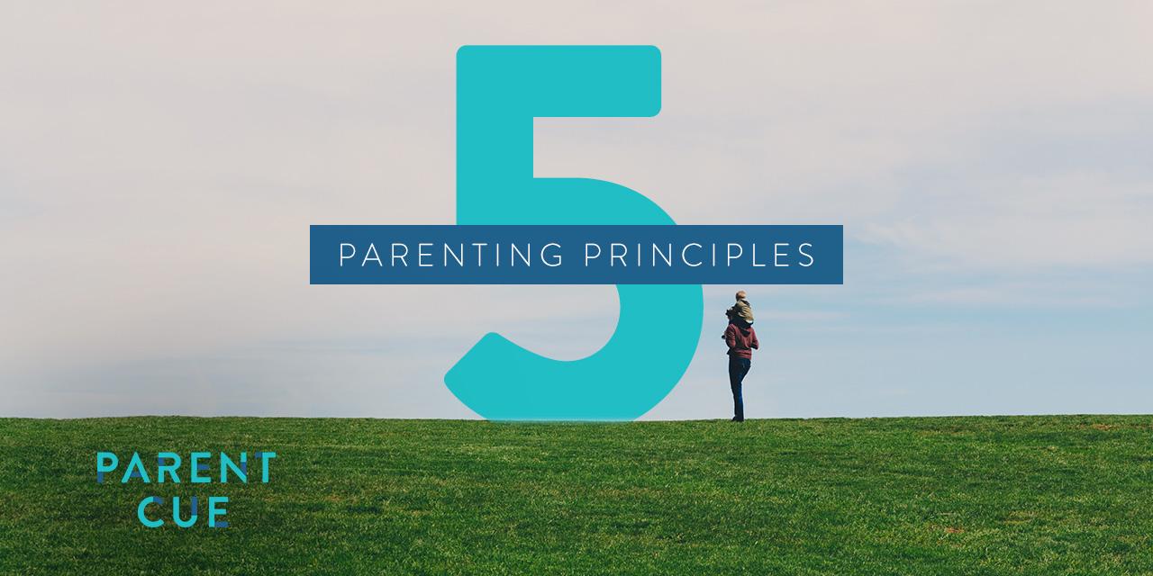 5 Parenting Principles | Parent Cue Blog