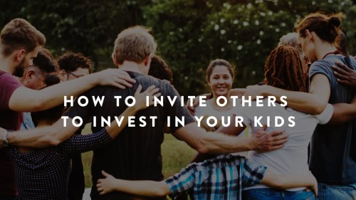 How to invite others to invest in your kids