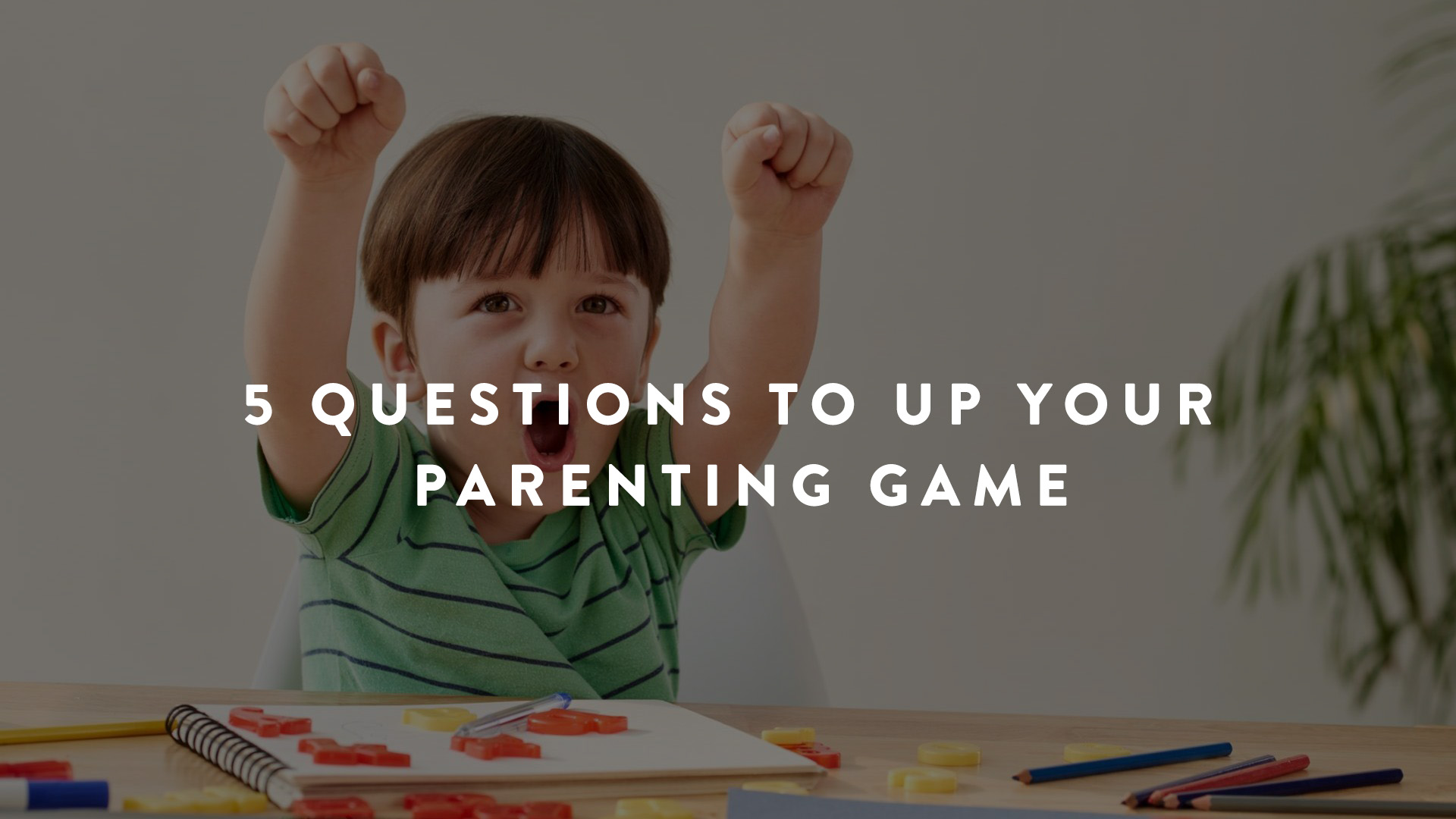 5 Questions to Up Your Parenting Game