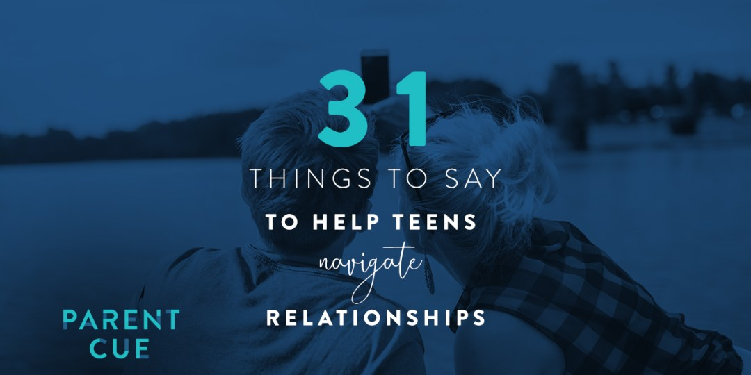 31 Things To Say To Help Teens Navigate Relationships