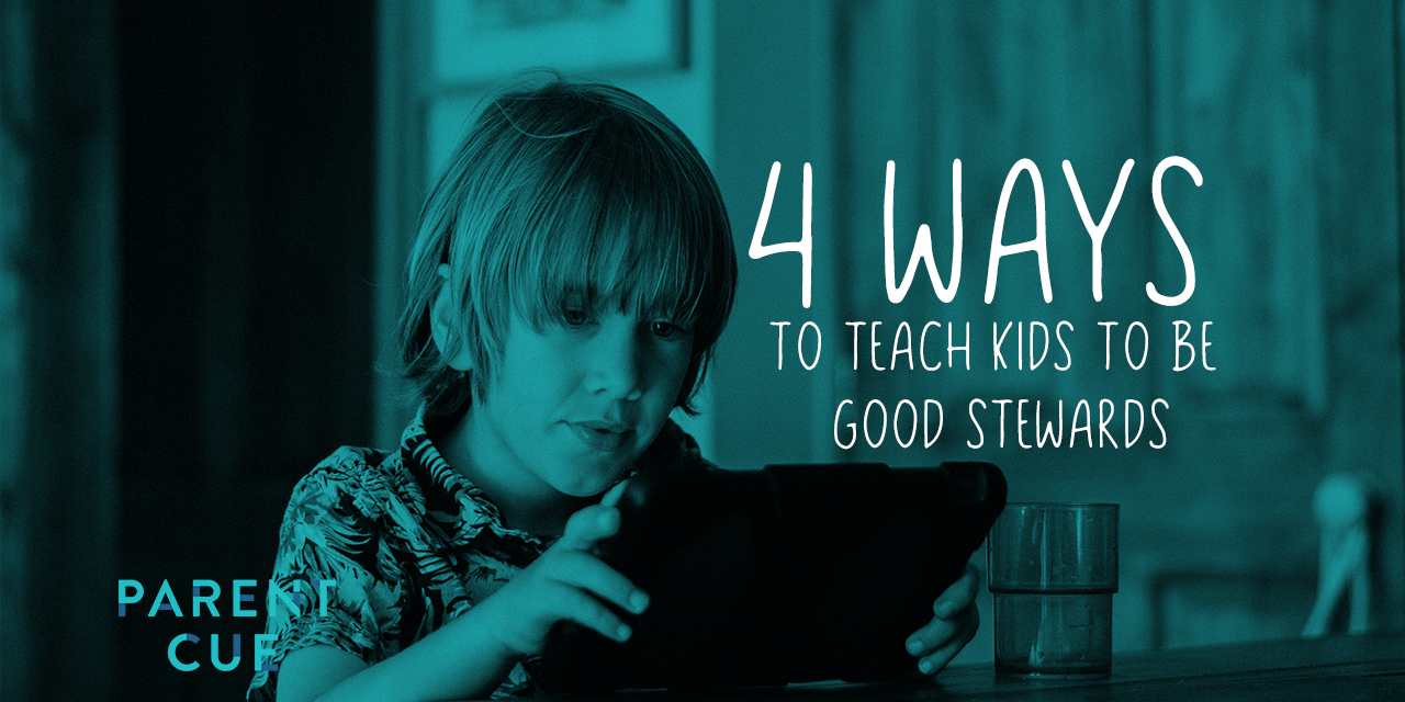 4 Ways to Teach Your Kids to be Good Stewards
