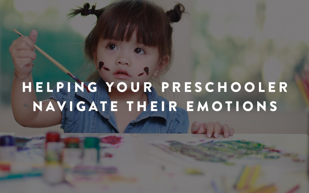 Helping Your Preschooler Navigate Their Emotions