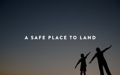 A Safe Place to Land