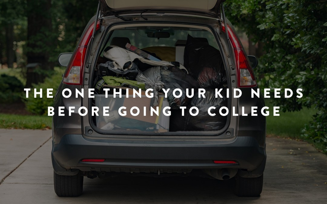 The One Thing Your Kid Needs Before Starting College