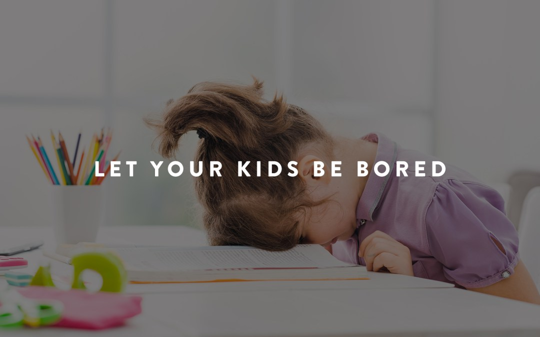 Let Your Kids Be Bored