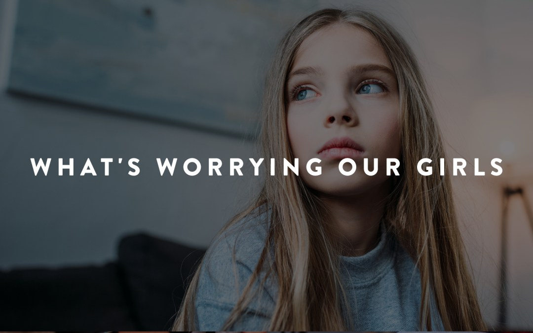 What's Worrying Our Girls