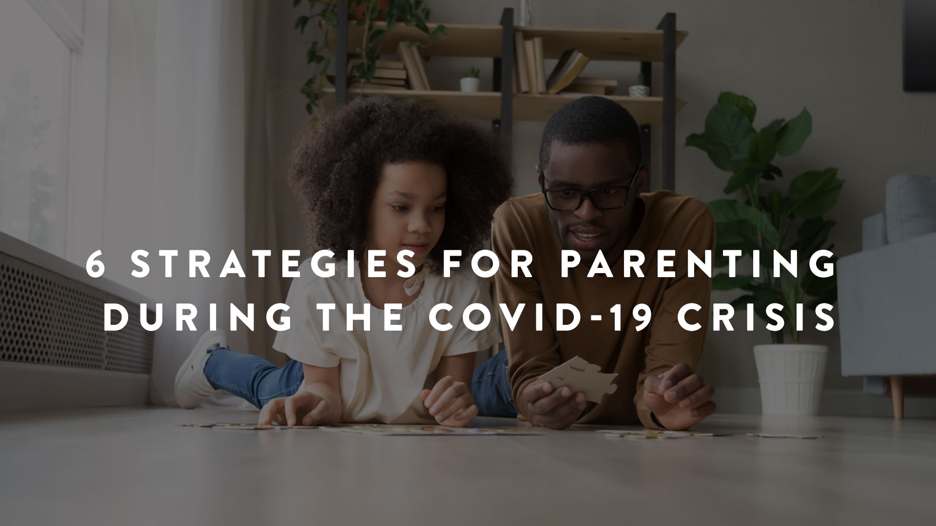 6 Strategies For Parenting During The Covid 19 Crisis Parent Cue
