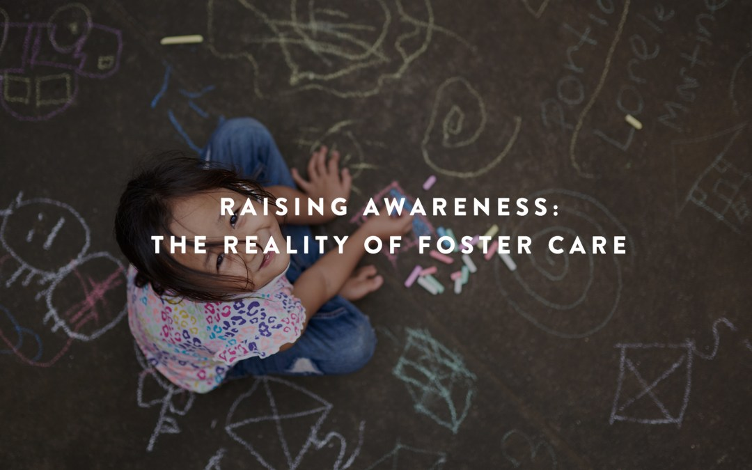 Raising Awareness: The Reality of Foster Care