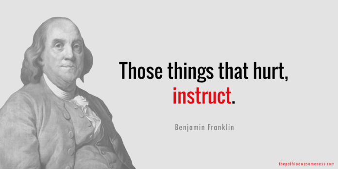 benjamin franklin those things that hurt, instruct quote