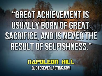 great-achievement-is-usually-born-of-great-sacrifice-and-is-never-the-result-of-selfishness-_-_-napoleon-hill