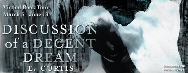 Blog Tour & Giveaway: Discussion of a Decent Dream  by E. Curtis