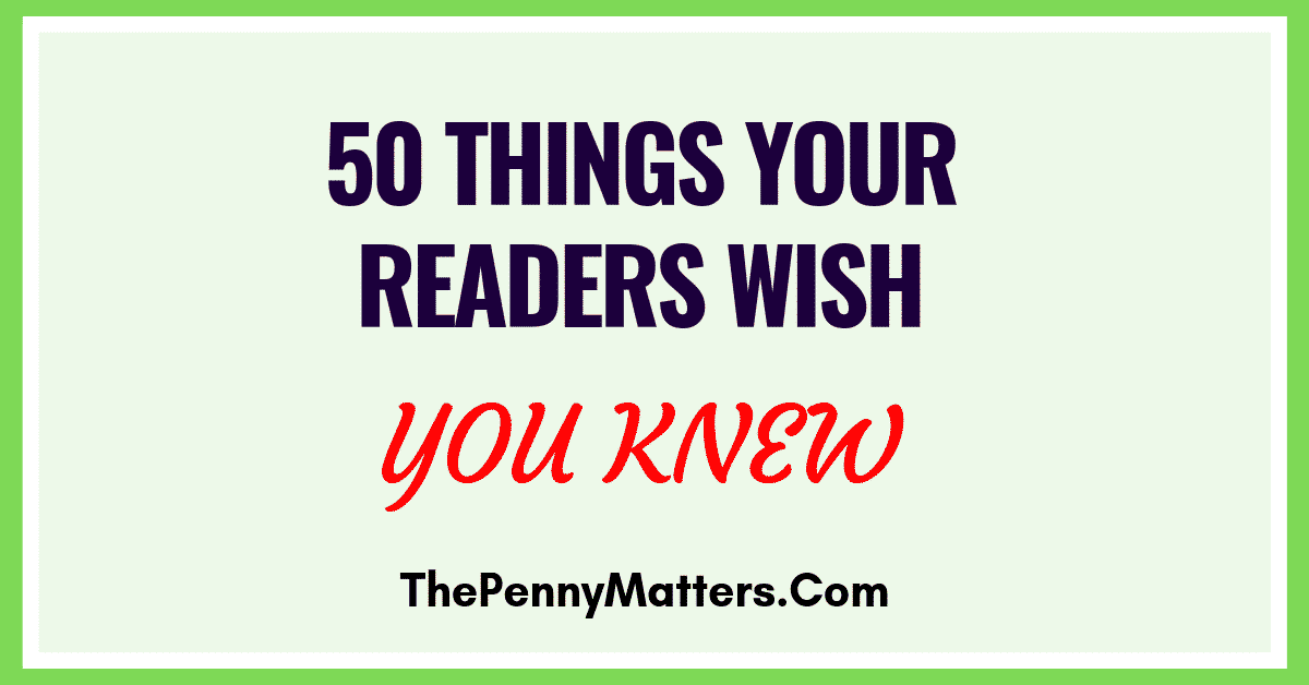 50 THINGS YOUR READERS WISH