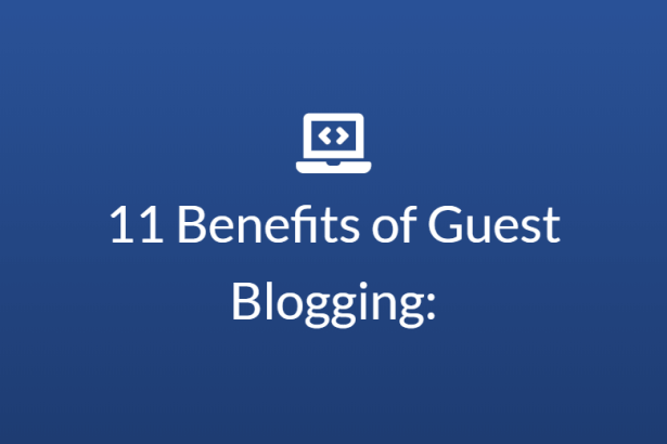Benefits of Guest Blogging: 11 Reasons to Start Guest Posting Today
