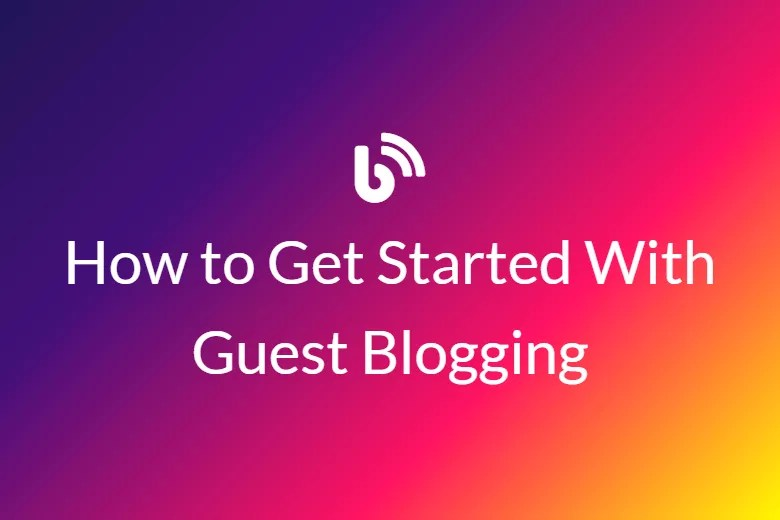 How to Get Started With Guest Blogging