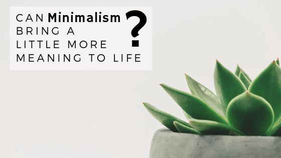 Can minimalism bring a little more meaning to your life?