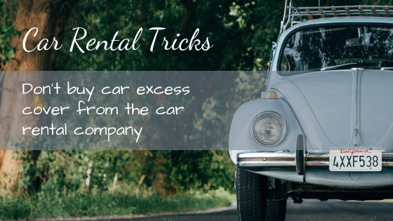 Don't buy car excess insurance from the car rental company - there are cheaper options