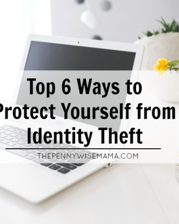Top 6 Ways to Protect Yourself from Identity Theft